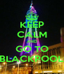 KEEP CALM AND GO TO BLACKPOOL - Personalised Poster A4 size