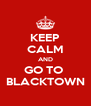 KEEP CALM AND GO TO  BLACKTOWN - Personalised Poster A4 size