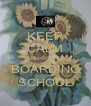 KEEP CALM AND GO TO  BOARDING SCHOOL - Personalised Poster A4 size