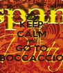 KEEP CALM AND GO TO BOCCACCIO - Personalised Poster A4 size