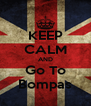 KEEP CALM AND Go To Bompas - Personalised Poster A4 size
