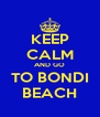 KEEP CALM AND GO TO BONDI BEACH - Personalised Poster A4 size