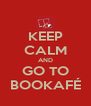 KEEP CALM AND GO TO BOOKAFÉ - Personalised Poster A4 size