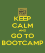 KEEP CALM AND GO TO BOOTCAMP - Personalised Poster A4 size