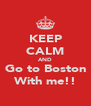 KEEP CALM AND Go to Boston With me!! - Personalised Poster A4 size