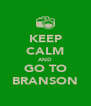 KEEP CALM AND GO TO BRANSON - Personalised Poster A4 size