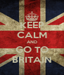 KEEP CALM AND GO TO BRITAIN - Personalised Poster A4 size