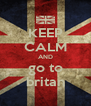 KEEP CALM AND go to britan - Personalised Poster A4 size