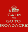 KEEP CALM AND GO TO  BROADACRES - Personalised Poster A4 size