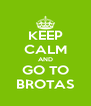 KEEP CALM AND GO TO BROTAS - Personalised Poster A4 size