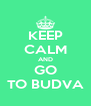 KEEP CALM AND GO TO BUDVA - Personalised Poster A4 size