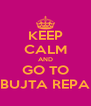 KEEP CALM AND GO TO BUJTA REPA - Personalised Poster A4 size