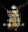 KEEP CALM AND GO TO BURLESQUE - Personalised Poster A4 size