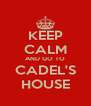 KEEP CALM AND GO TO CADEL'S HOUSE - Personalised Poster A4 size