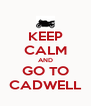 KEEP CALM AND GO TO CADWELL - Personalised Poster A4 size