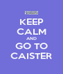 KEEP CALM AND GO TO CAISTER - Personalised Poster A4 size