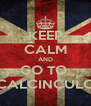 KEEP CALM AND GO TO  CALCINCULO - Personalised Poster A4 size