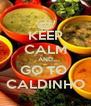 KEEP CALM AND GO TO  CALDINHO - Personalised Poster A4 size