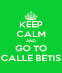 KEEP CALM AND GO TO CALLE BETIS - Personalised Poster A4 size