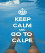 KEEP CALM AND GO TO  CALPE - Personalised Poster A4 size