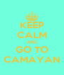 KEEP CALM AND GO TO CAMAYAN - Personalised Poster A4 size