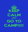 KEEP CALM AND GO TO CAMP!!!!! - Personalised Poster A4 size