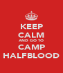 KEEP CALM AND GO TO CAMP HALFBLOOD - Personalised Poster A4 size