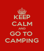 KEEP CALM AND GO TO  CAMPING - Personalised Poster A4 size