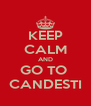 KEEP CALM AND GO TO  CANDESTI - Personalised Poster A4 size