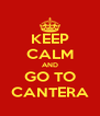KEEP CALM AND GO TO CANTERA - Personalised Poster A4 size
