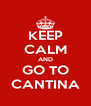 KEEP CALM AND GO TO CANTINA - Personalised Poster A4 size