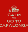 KEEP CALM AND GO TO CAPALONGA - Personalised Poster A4 size