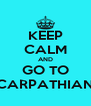 KEEP CALM AND GO TO CARPATHIAN - Personalised Poster A4 size