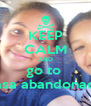 KEEP CALM AND go to  casa abandonada - Personalised Poster A4 size