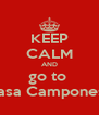 KEEP CALM AND go to  Casa Camponesa - Personalised Poster A4 size