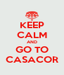 KEEP CALM AND GO TO CASACOR - Personalised Poster A4 size