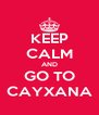 KEEP CALM AND GO TO CAYXANA - Personalised Poster A4 size