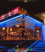 KEEP CALM AND GO TO CENTRAL CAFE - Personalised Poster A4 size