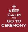 KEEP CALM AND GO TO CEREMONY - Personalised Poster A4 size