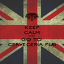 KEEP CALM AND GO TO CERVECERÍA PUB - Personalised Poster A4 size