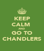 KEEP CALM  AND GO TO CHANDLERS - Personalised Poster A4 size