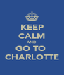 KEEP CALM AND GO TO  CHARLOTTE - Personalised Poster A4 size