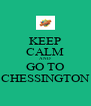 KEEP CALM AND GO TO CHESSINGTON - Personalised Poster A4 size