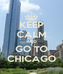 KEEP CALM AND GO TO CHICAGO - Personalised Poster A4 size