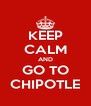 KEEP CALM AND GO TO CHIPOTLE - Personalised Poster A4 size