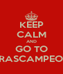 KEEP CALM AND GO TO CHURRASCAMPEONATO - Personalised Poster A4 size