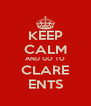KEEP CALM AND GO TO CLARE ENTS - Personalised Poster A4 size