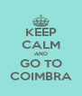 KEEP CALM AND GO TO COIMBRA - Personalised Poster A4 size
