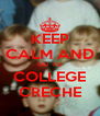 KEEP CALM AND GO TO COLLEGE CRECHE - Personalised Poster A4 size