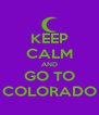 KEEP CALM AND GO TO COLORADO - Personalised Poster A4 size